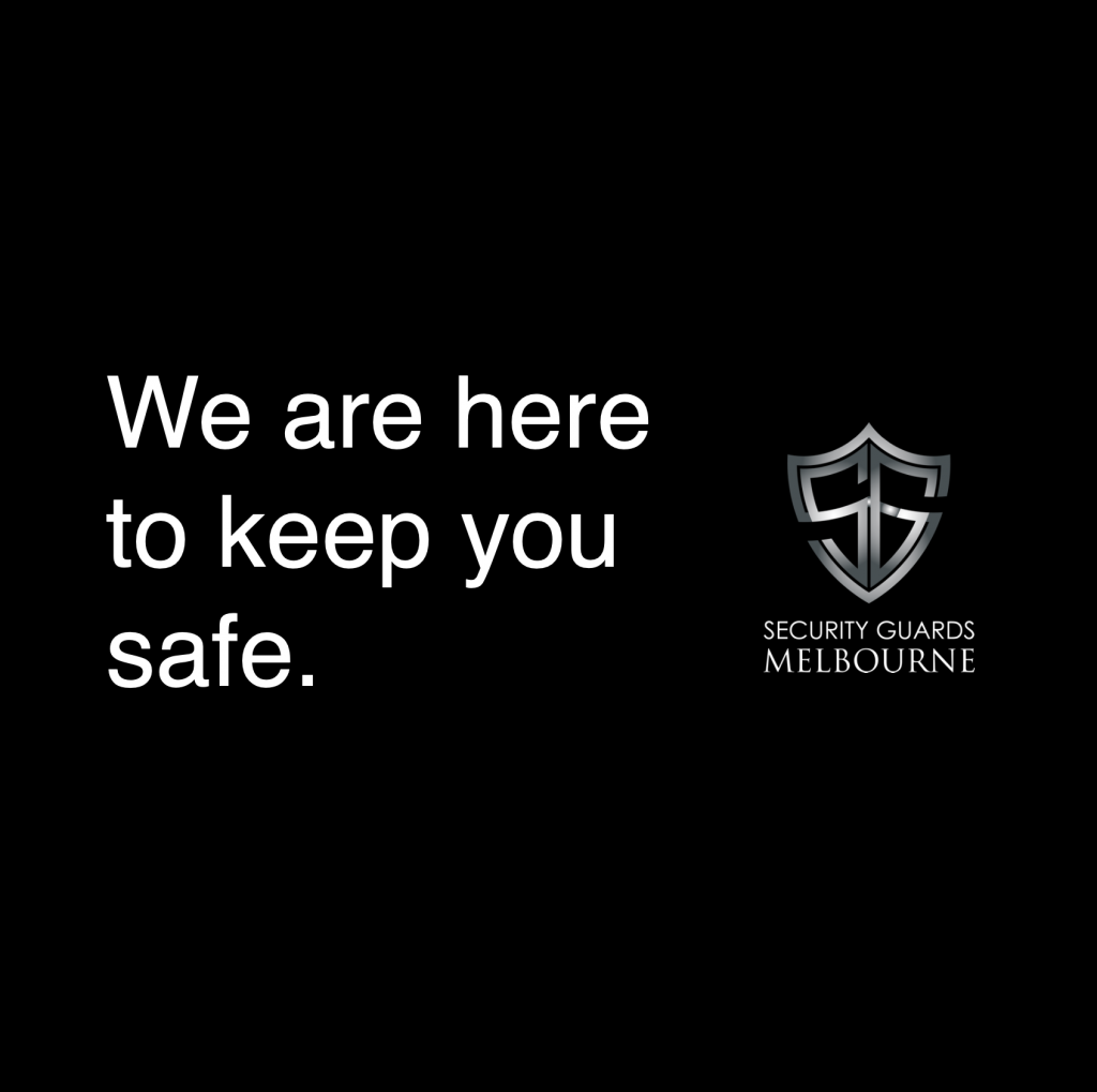 We are here to keep you safe. Security Guards Melbourne