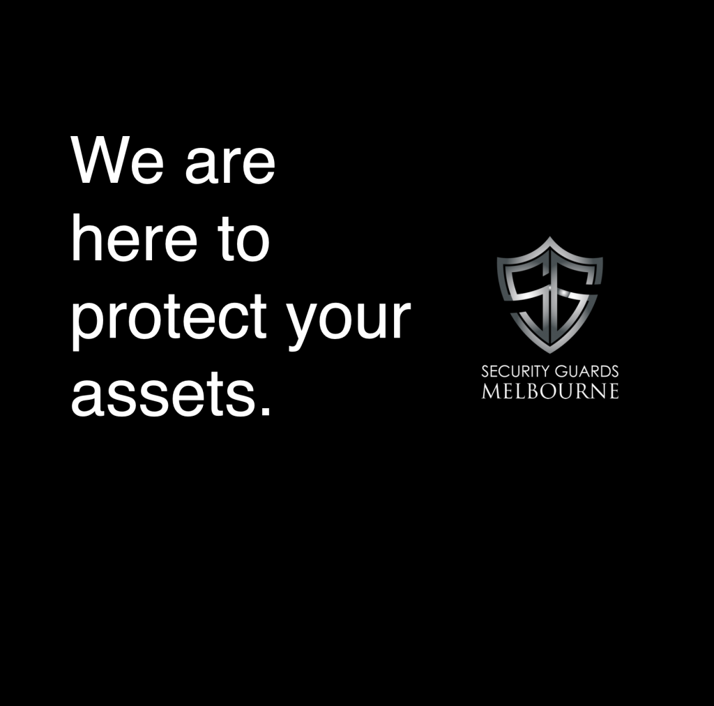 We are here to protect your assets. Security Guards Melbourne